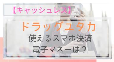 【キャッシュレス】ドラッグユタカで使えるスマホ決済・電子マネーは?